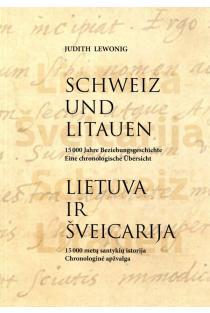 Lietuva ir Šveicarija. 15 000 metų santykių istorija. Chronologinė apžvalga | Judith Lewonig