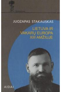 Lietuva ir Vakarų Europa XIII amžiuje | Juozapas Stakauskas