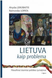 Lietuva kaip problema | Alvydas Jokubaitis, Raimundas Lopata