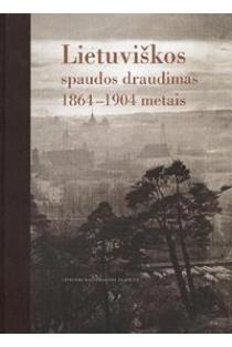 Lietuviškos spaudos draudimas 1864–1904 metais   Sud. Aldona Bieliūnienė, Birutė Kulnytė, Rūta Subatniekienė