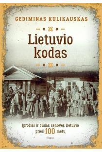Lietuvio kodas. Įpročiai ir būdas senovės lietuvio prieš 100 metų | Gediminas Kulikauskas