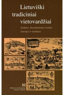 Lietuviški tradiciniai vietovardžiai Gudijos, Karaliaučiaus krašto, Latvijos ir Lenkijos | Sud. Marija Razmukaitė, Aistė Pangonytė