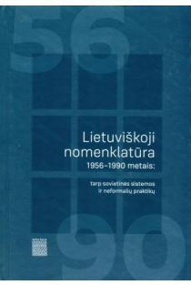 Lietuviškoji nomenklatūra 1956-1990 metais: tarp sovietinės sistemos ir neformalių praktikų | Sud. Saulius Grybkauskas