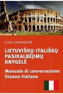 Lietuviškų-itališkų pasikalbėjimų knygelė. Manuale di conversazione lituano-italiano | Lina Limantaitė