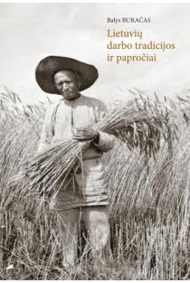 Lietuvių darbo tradicijos ir papročiai | Balys Buračas