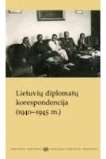Lietuvių diplomatų korespondencija (1940-1945 m.) | Asta Petraitytė-Briedienė