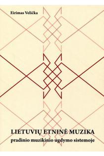 Lietuvių etninė muzika pradinio muzikinio ugdymo sistemoje | Eirimas Velička