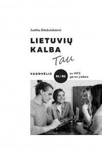 Lietuvių kalba Tau. Vadovėlis B1 / B2 | Judita Džežulskienė