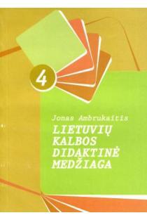 Lietuvių kalbos didaktinė medžiaga 4 | Jonas Ambrukaitis
