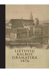 Lietuvių kalbos gramatika (1876) | Frydrichas Kuršaitis