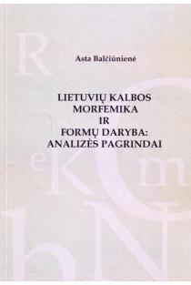 Lietuvių kalbos morfemika ir formų daryba: analizės pagrindai | Asta Balčiūnienė