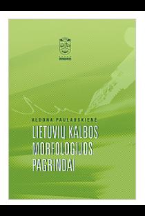 Lietuvių kalbos morfologijos pagrindai | Aldona Paulauskienė