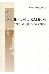 Lietuvių kalbos specialioji didaktika | Jonas Ambrukaitis