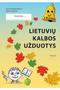 Lietuvių kalbos užduotys 3 klasei, pirma dalis | Levutė Karčiauskienė, Alma Liutkienė