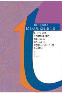 Lietuvių tarmėtyra: genezė, raida ir paradigminiai lūžiai, I d. | Danguolė Mikulėnienė