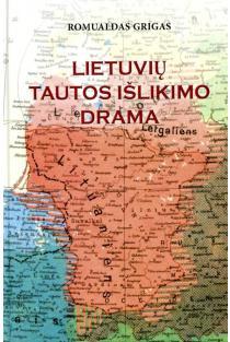Lietuvių tautos išlikimo drama (3-as leidimas) | Romualdas Grigas