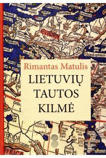 Lietuvių tautos kilmė. Istorinės apybraižos (2-oji laida) | Rimantas Matulis