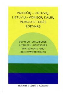 Vokiečių-lietuvių, lietuvių-vokiečių kalbų verslo ir teisės žodynas. Deutsch-litausches, litauisch-deutsches Wirtschafts-und Rechtsworterbuch | Yvonne Goldammer, Sigitas Plaušinaitis, Povilas Jurčys