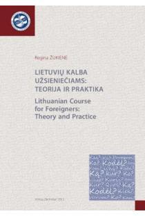 Lietuvių kalba užsieniečiams: teorija ir praktika / Lithuanian Course for Foreigners: Theory and Practice | R. Žukienė
