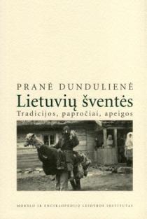 Lietuvių šventės. Tradicijos, papročiai, apeigos   Pranė Dundulienė