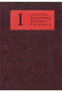 Lietuvos dailininkų žodynas (XVI-XVIII a.), 1 tomas | Aistė Paliušytė