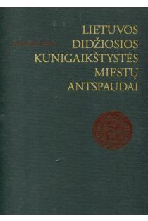 Lietuvos Didžiosios Kunigaikštystės miestų antspaudai   Edmundas Rimša