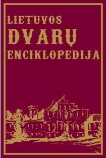 Lietuvos dvarų enciklopedija (2-oji laida) | Sud. Algimantas Semaška, Ingrida Semaškaitė