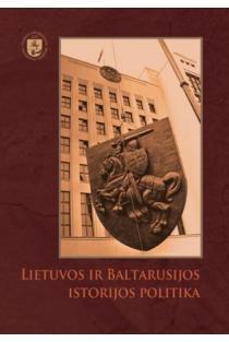 Lietuvos ir Baltarusijos istorijos politika | Sud. Raimundas Lopata, Inga Vinogradnaitė