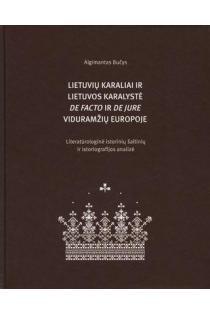 Lietuvių karaliai ir Lietuvos karalystė de jure ir de facto Viduramžių Europoje | Algimantas Bučys