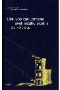 Lietuvos kariuomenė svetimšalių akimis XVI–XVII a. | Sud. Kamuntavičius Rūstis, Rakutis Valdas