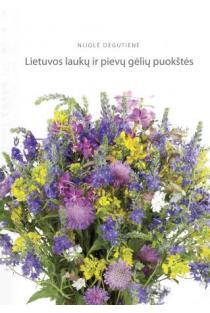 Lietuvos laukų ir pievų gėlių puokštės | Nijolė Degutienė