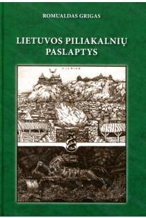 Lietuvos piliakalnių paslaptys | Romualdas Grigas