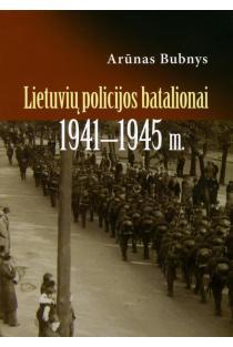 Lietuvių policijos batalionai 1941-1945 m.   Arūnas Bubnys