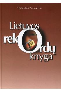 Lietuvos rekordų knyga | Sudarė Vytautas Navaitis