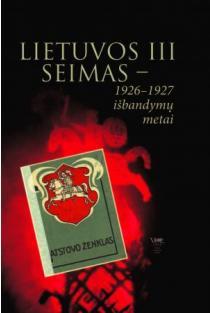 Lietuvos III Seimas - 1926-1927 išbandymų metai | Sud. Saulius Kaubrys, Arūnas Vyšniauskas