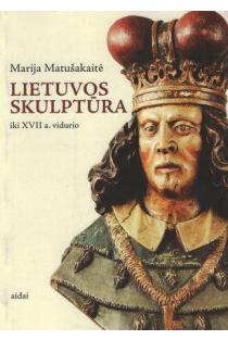 Lietuvos skulptūra iki XVII a. vidurio | Marija Matušakaitė