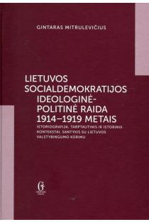 Lietuvos socialdemokratijos ideologinė-politinė raida 1914-1919 metais | Gintaras Mitrulevičius