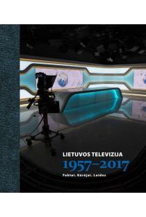 Lietuvos televizija 1957-2017. Faktai. Kūrėjai. Laidos |