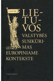 Lietuvos Valstybės susikūrimas europiniame kontekste | Rimvydas Petrauskas