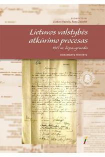 Lietuvos valstybės atkūrimo procesas 1917 m. liepa–gruodis. Dokumentų rinkinys | Sud. Liudas Mažylis, Rasa Zozaitė