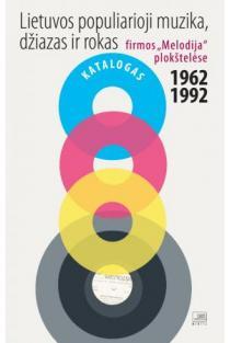 "Lietuvos populiarioji muzika, džiazas ir rokas firmos ""Melodija"" plokštelėse 1962-1992 | Lukas Devita"