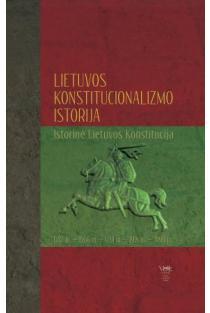 Lietuvos konstitucionalizmo istorija (istorinė Lietuvos konstitucija). 1387 m.-1566 m.-1791 m.-1918 m.-1990 m. | Red. Vaidotas A. Vaičaitis