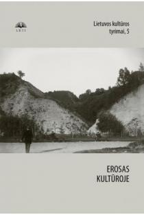 Lietuvos kultūros tyrimai 5. Erosas kultūroje | Sud. Rita Repšienė