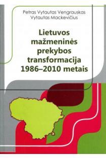 Lietuvos mažmeninės prekybos transformacija 1986-2010 metais | Petras Vytautas Vengrauskas, Vytautas Mackevičius
