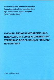 Ligonių laikinojo nedarbingumo, neįgalumo ir išlikusio darbingumo vertinimas bei specialiųjų poreikių nustatymas | Jūratė Samėnienė, Raimondas Savickas ir kt.