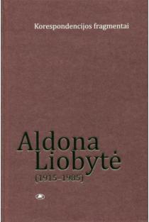 Aldona Liobytė (1915-1985). Korespondencijos fragmentai | Sud. Giedrė Jankevičiūtė, Gintarė Paškevičiūtė-Breivienė