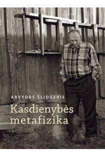 Kasdienybės metafizika | Arvydas Šliogeris