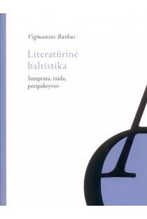 Literatūrinė baltistika: samprata, raida, perspektyvos | Vigmantas Butkus