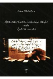 Literatūros (inter)medialumo strofos, arba Žodis ir vaizdas | Irina Melnikova