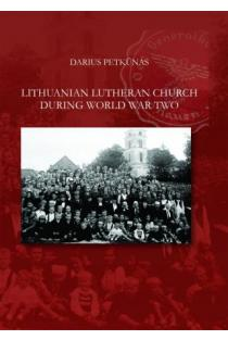 Lithuanian Lutheran Church During World War Two | Darius Petkūnas